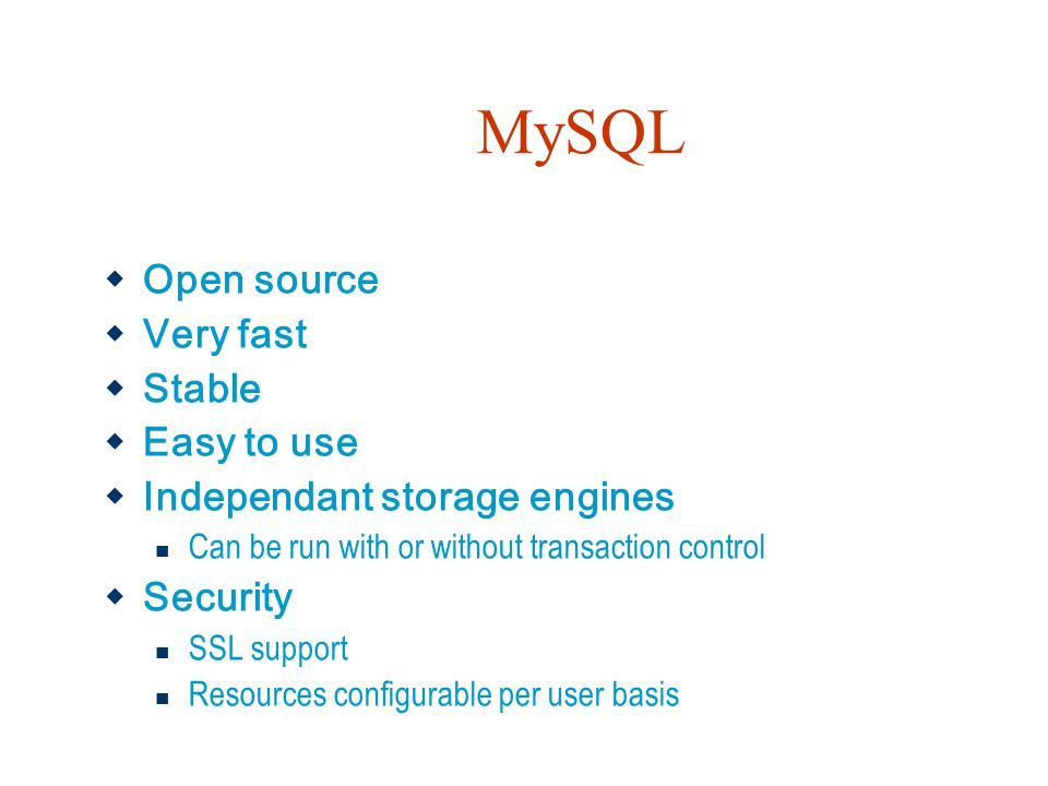 MySQL Open source Very fast Stable Easy to use