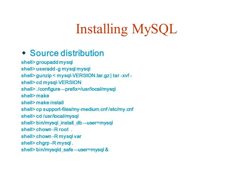 Installing MySQL Source distribution shell> groupadd mysql