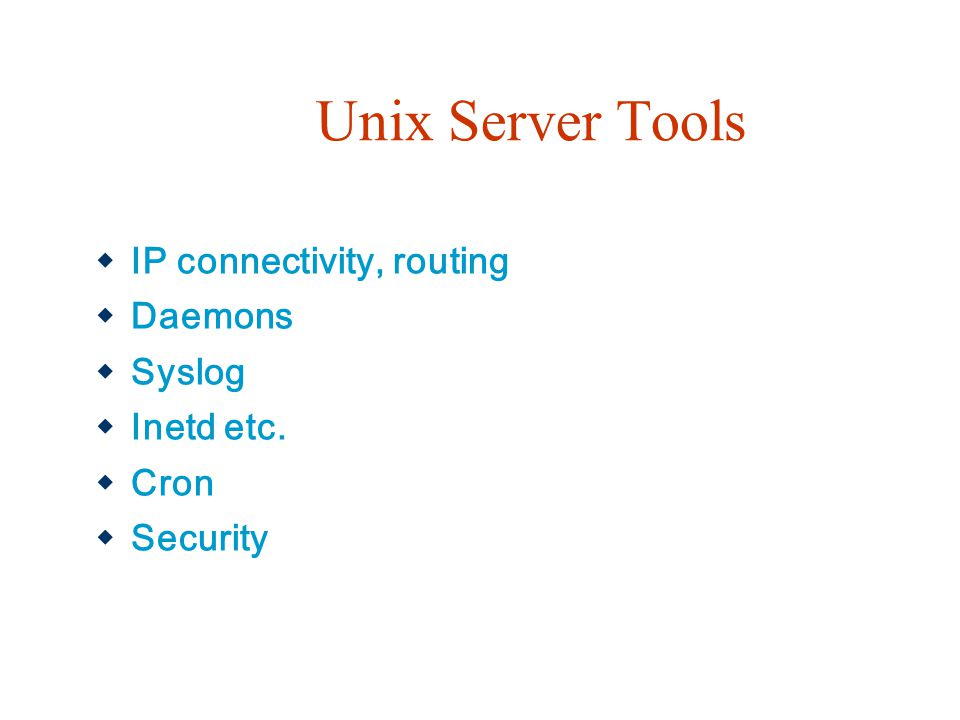 Unix Server Tools IP connectivity, routing Daemons Syslog Inetd etc.