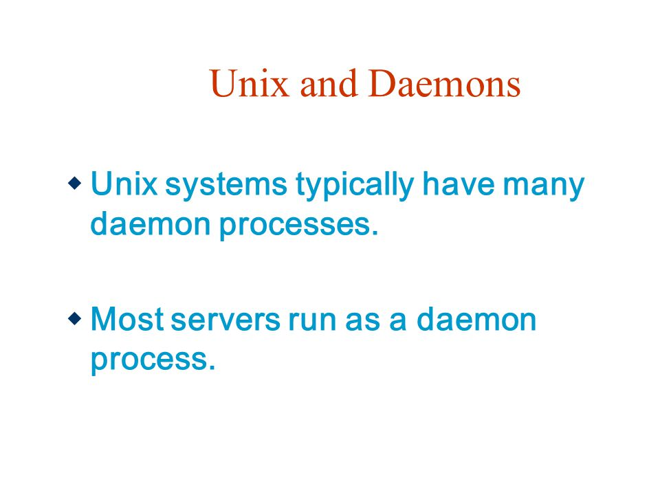 Unix and Daemons Unix systems typically have many daemon processes.
