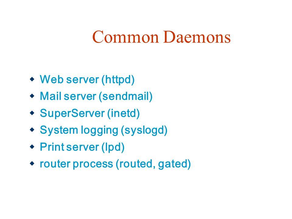 Common Daemons Web server (httpd) Mail server (sendmail)