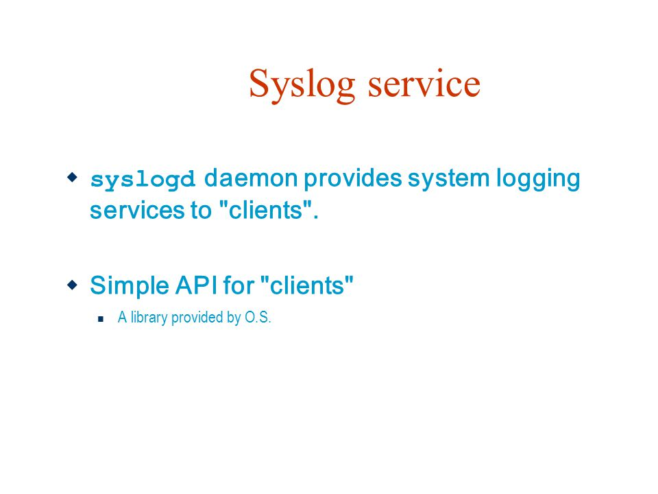 Syslog service syslogd daemon provides system logging services to clients . Simple API for clients