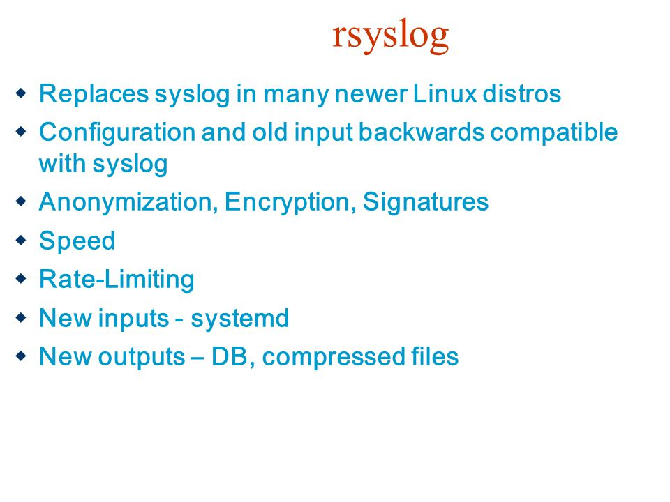 rsyslog Replaces syslog in many newer Linux distros