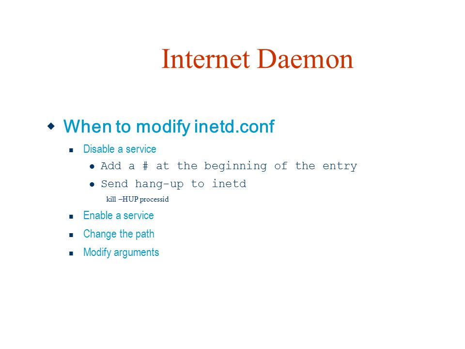 Internet Daemon When to modify inetd.conf Disable a service