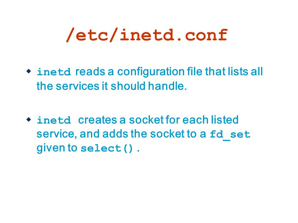 /etc/inetd.conf inetd reads a configuration file that lists all the services it should handle.