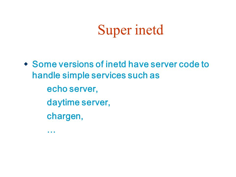 Super inetd Some versions of inetd have server code to handle simple services such as. echo server,