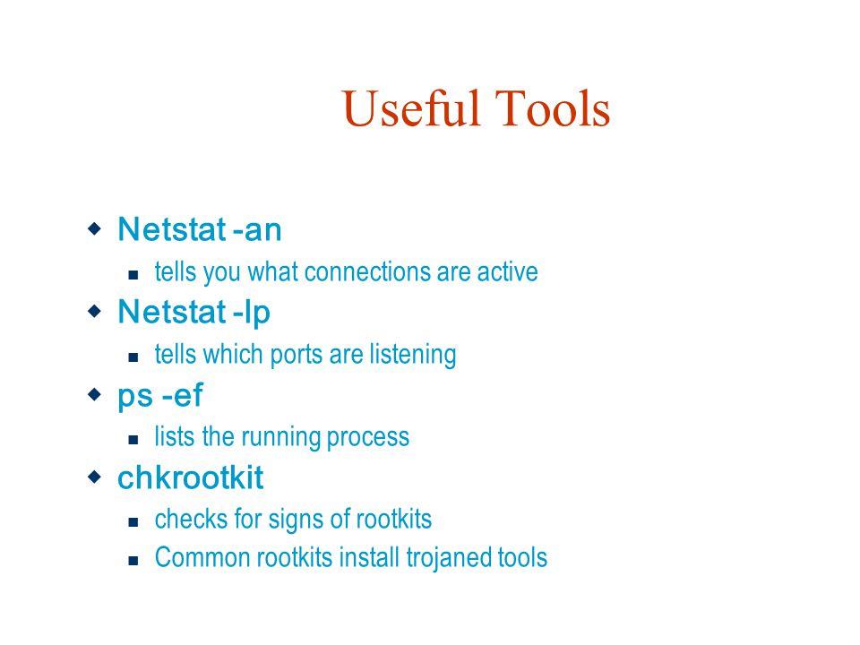 Useful Tools Netstat -an Netstat -lp ps -ef chkrootkit