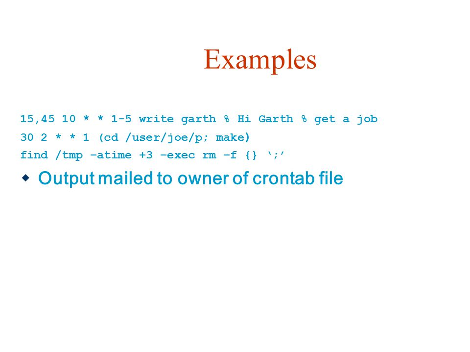 Examples Output mailed to owner of crontab file