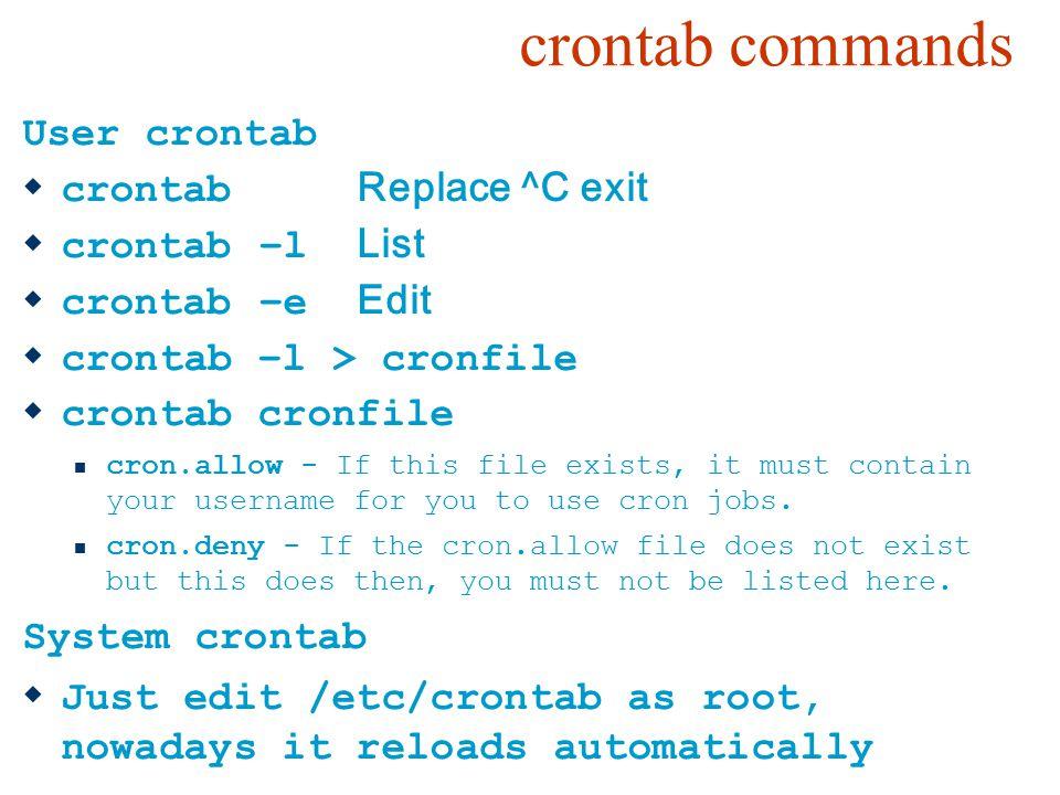 crontab commands User crontab crontab Replace ^C exit crontab –l List