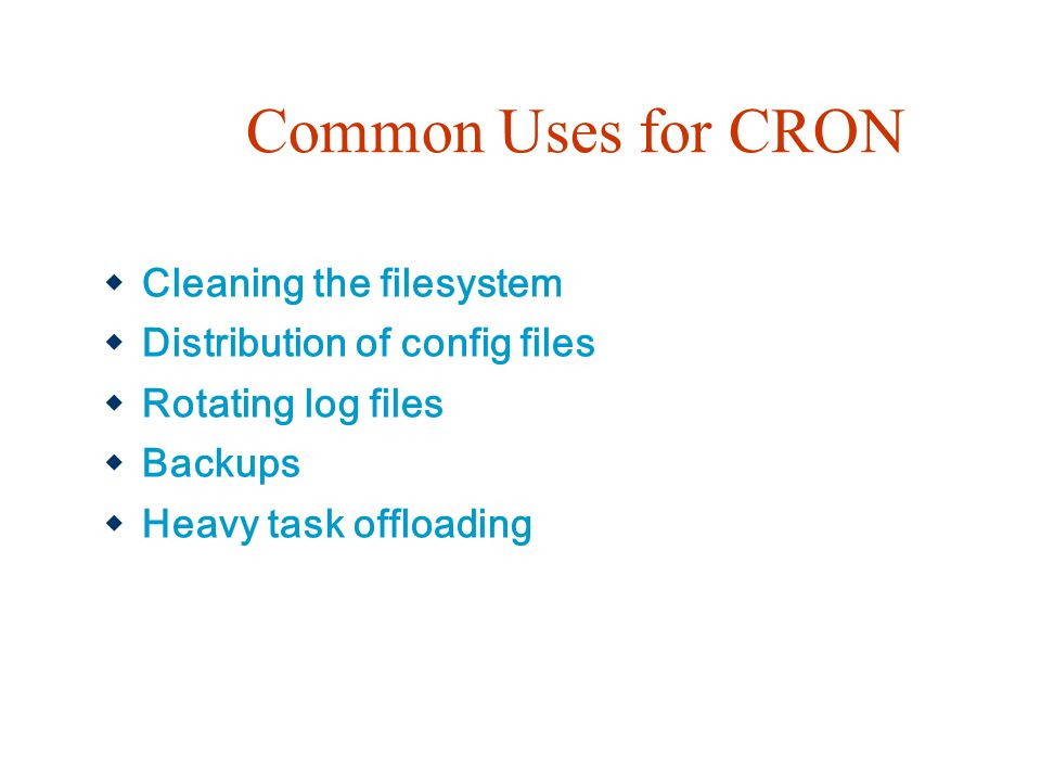Common Uses for CRON Cleaning the filesystem