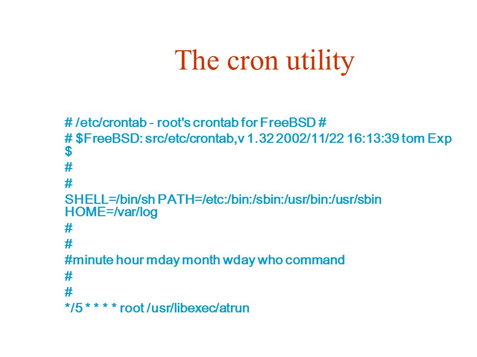 The cron utility # /etc/crontab - root s crontab for FreeBSD #