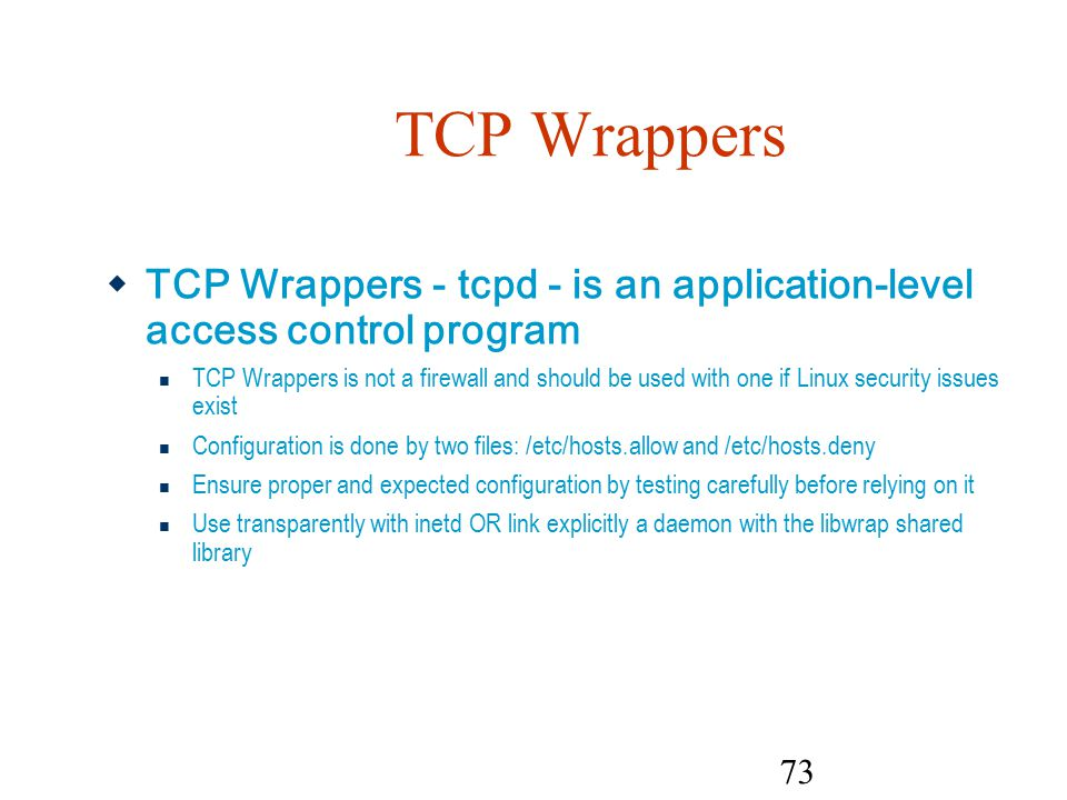 TCP Wrappers TCP Wrappers - tcpd - is an application- level access control program.