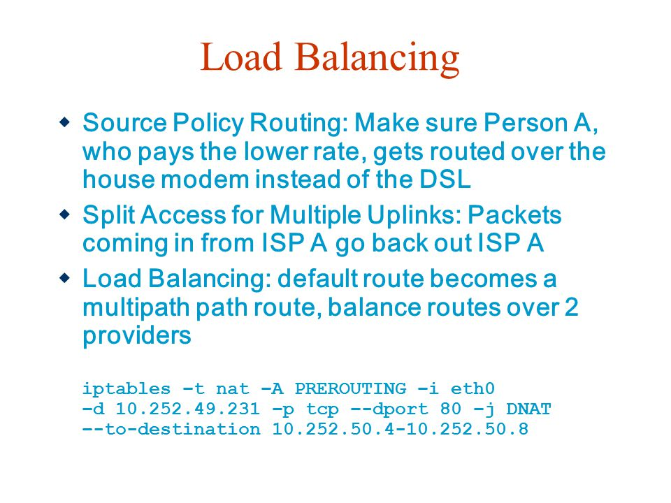 Load Balancing Source Policy Routing: Make sure Person A, who pays the lower rate, gets routed over the house modem instead of the DSL.