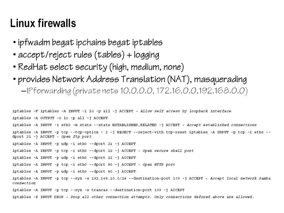-Unix ir vairāki dažādi populāri FW, dara vienu un to pašu definē stateless likumus,ja ir iespēja, tad tos precizē ar state likumiem.