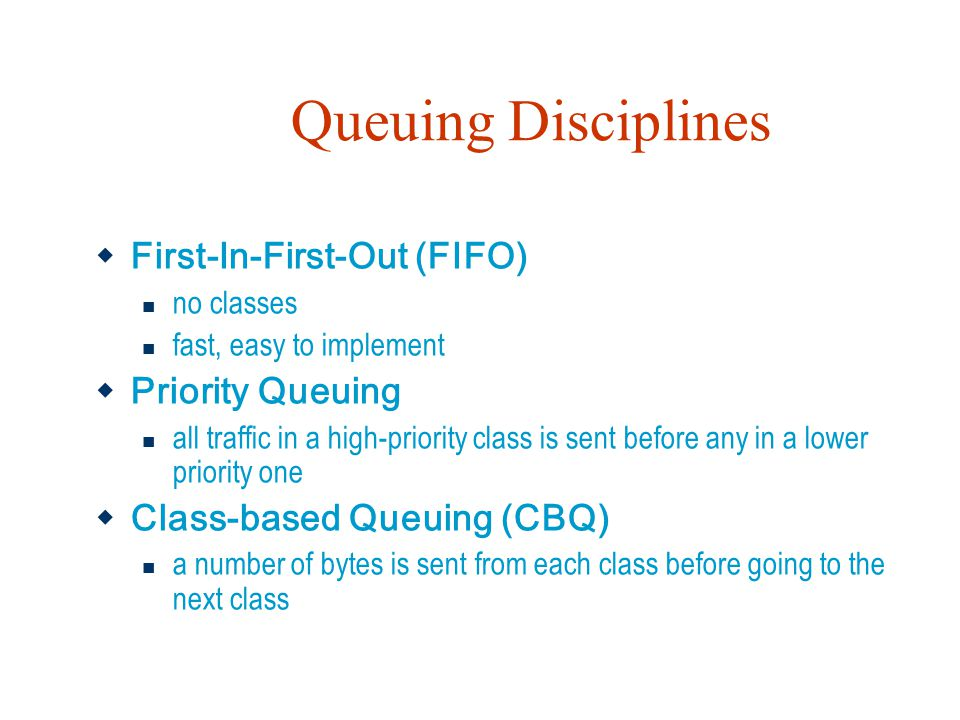 Queuing Disciplines First-In-First-Out (FIFO) Priority Queuing