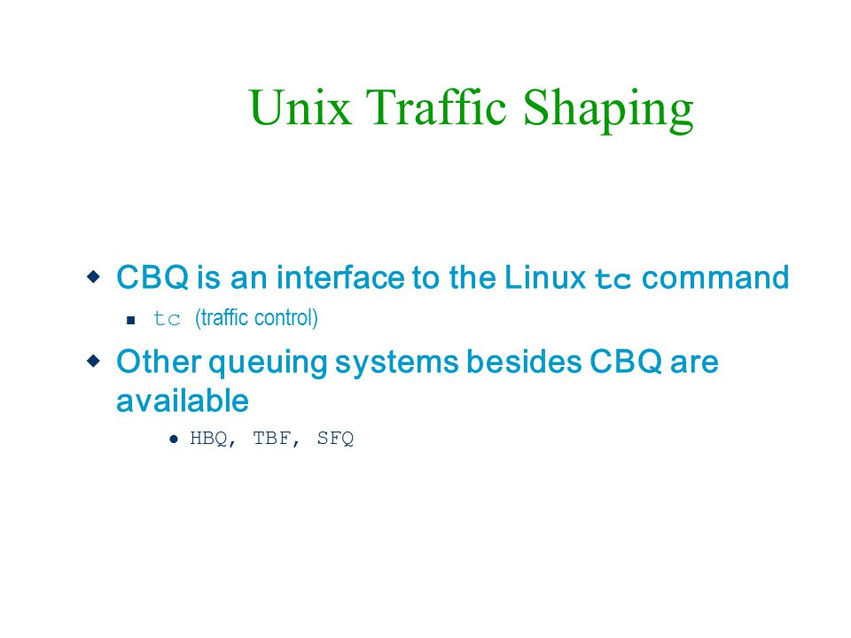 Unix Traffic Shaping CBQ is an interface to the Linux tc command