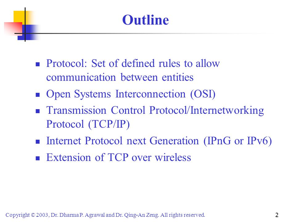 Outline Protocol: Set of defined rules to allow communication between entities. Open Systems Interconnection (OSI)