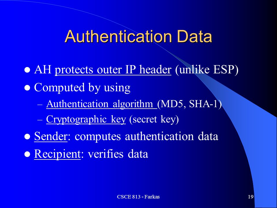 Authentication Data AH protects outer IP header (unlike ESP)