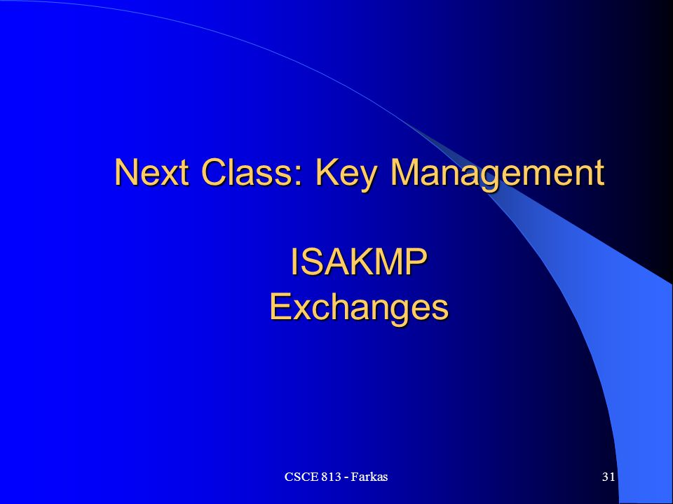Next Class: Key Management ISAKMP Exchanges