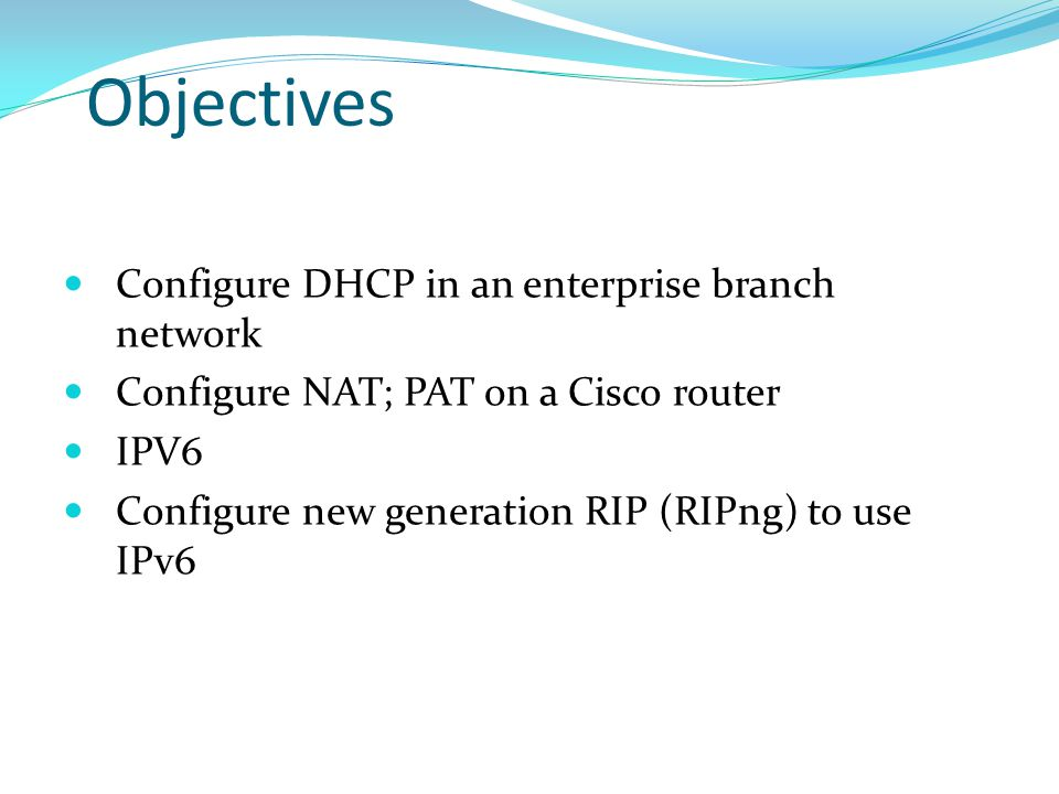 Objectives Configure DHCP in an enterprise branch network