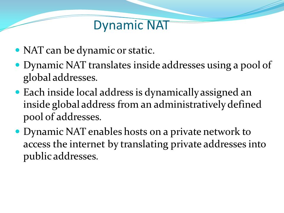 Dynamic NAT NAT can be dynamic or static.