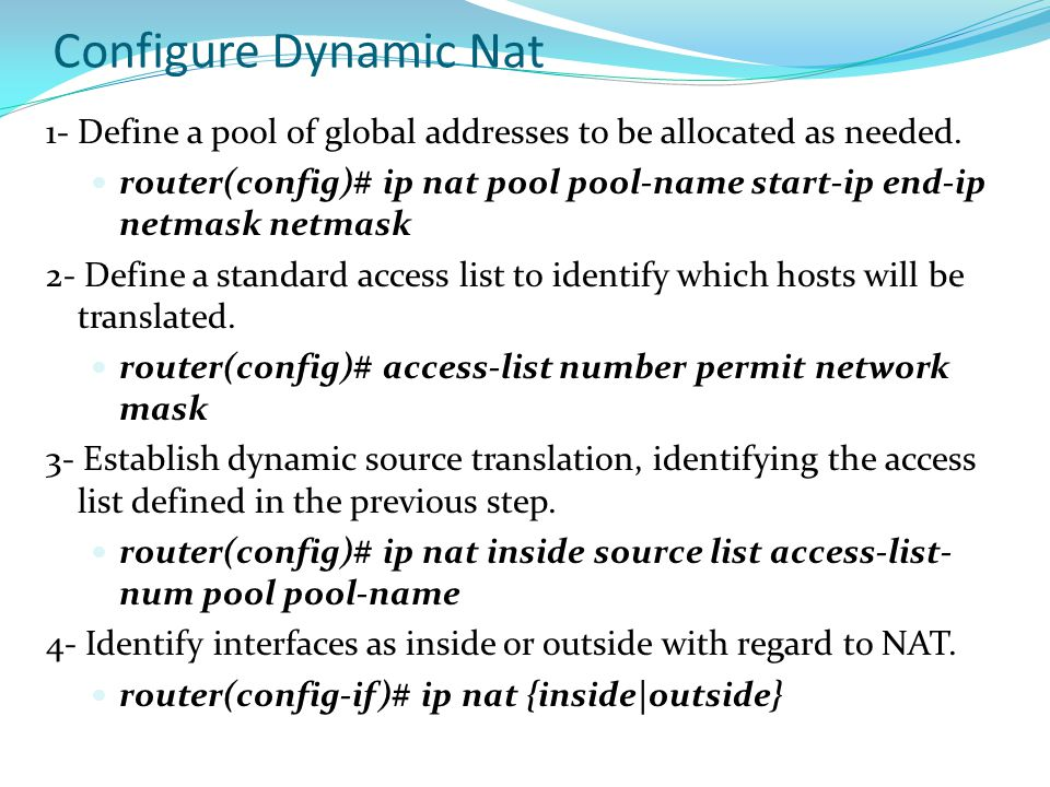 Configure Dynamic Nat 1- Define a pool of global addresses to be allocated as needed.