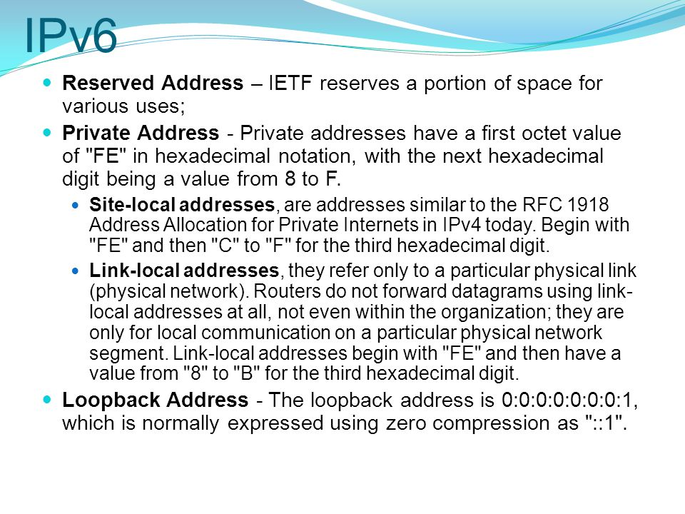 IPv6 Reserved Address – IETF reserves a portion of space for various uses;