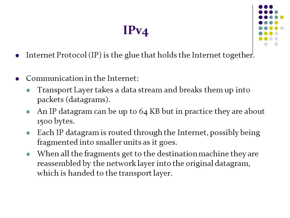 IPv4 Internet Protocol (IP) is the glue that holds the Internet together. Communication in the Internet: