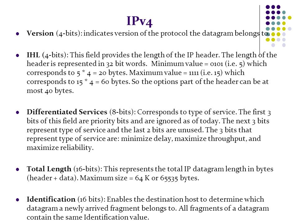 IPv4 Version (4-bits): indicates version of the protocol the datagram belongs to.