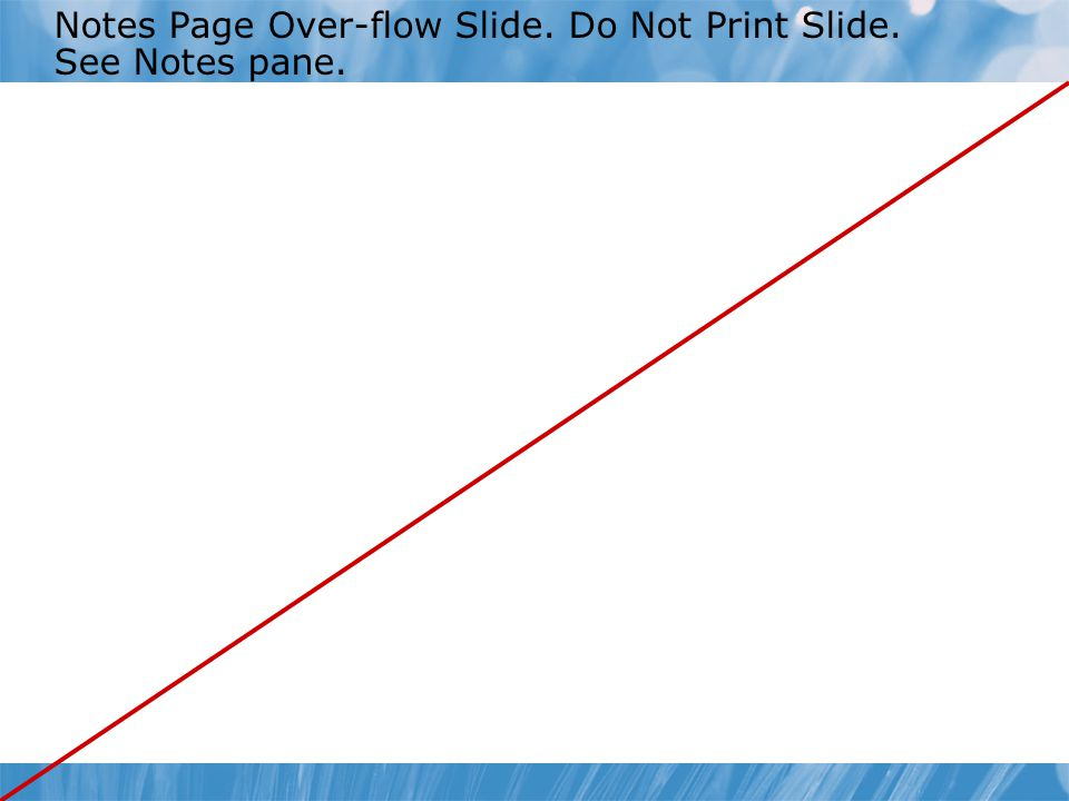 Notes Page Over-flow Slide. Do Not Print Slide. See Notes pane.