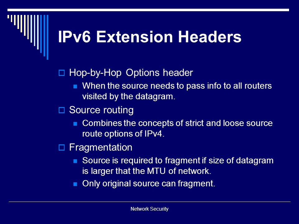 IPv6 Extension Headers Hop-by-Hop Options header Source routing