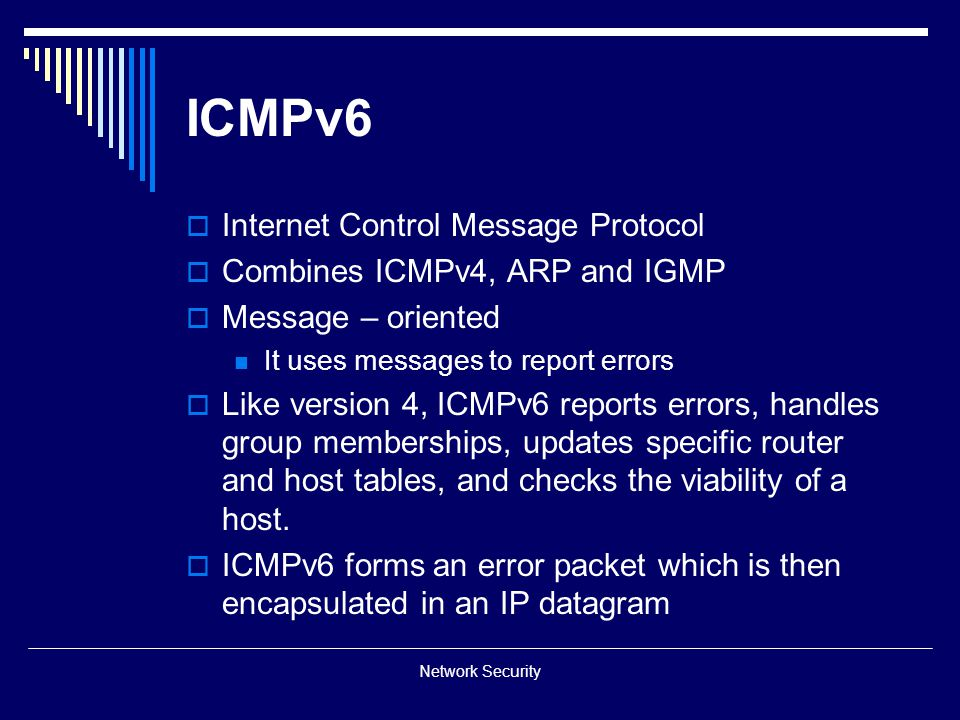 ICMPv6 Internet Control Message Protocol Combines ICMPv4, ARP and IGMP