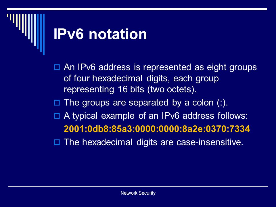 IPv6 notation An IPv6 address is represented as eight groups of four hexadecimal digits, each group representing 16 bits (two octets).
