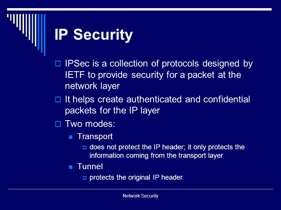 IP Security IPSec is a collection of protocols designed by IETF to provide security for a packet at the network layer.