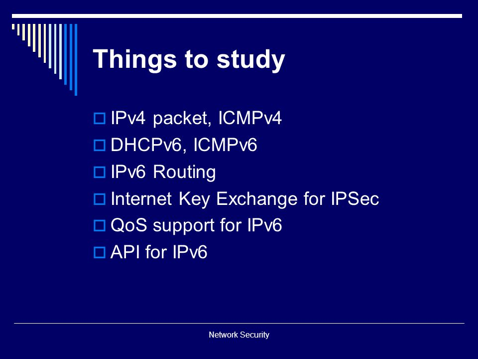 Things to study IPv4 packet, ICMPv4 DHCPv6, ICMPv6 IPv6 Routing