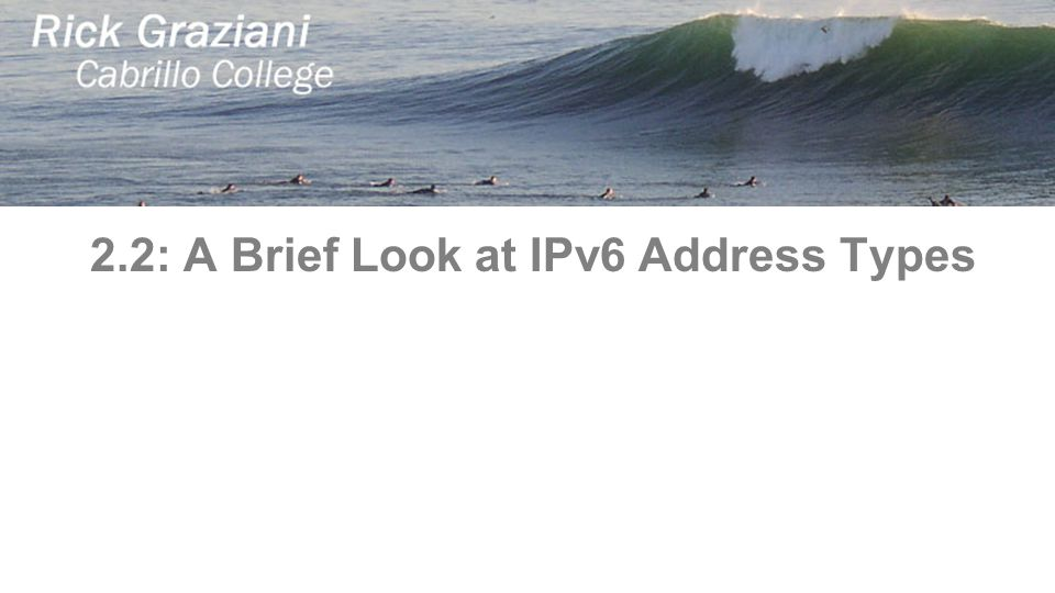 2.2: A Brief Look at IPv6 Address Types