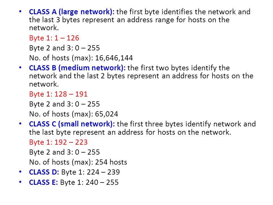 CLASS A (large network): the first byte identifies the network and the last 3 bytes represent an address range for hosts on the network.