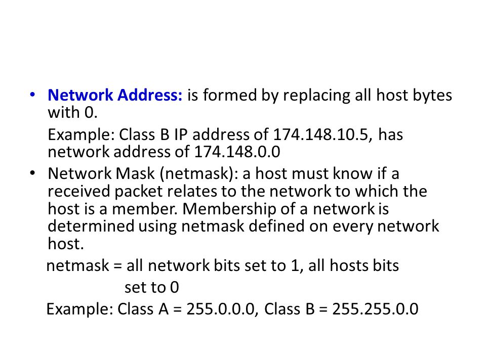 Network Address: is formed by replacing all host bytes with 0.