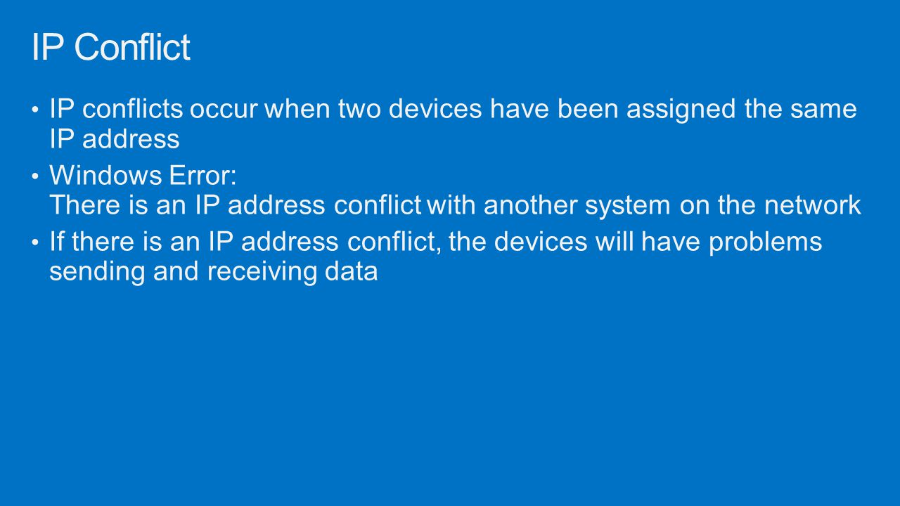 IP Conflict IP conflicts occur when two devices have been assigned the same IP address.