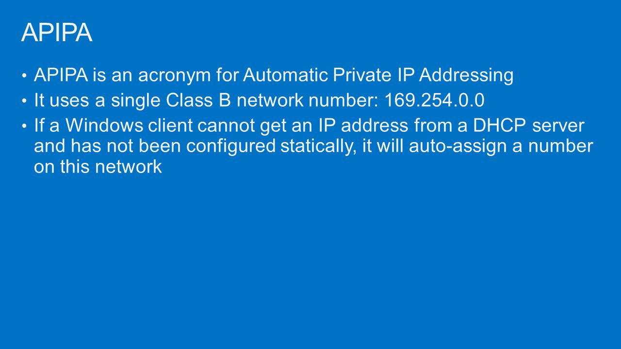 APIPA APIPA is an acronym for Automatic Private IP Addressing