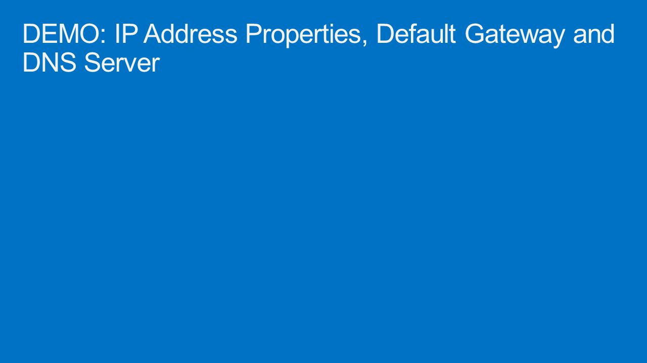 DEMO: IP Address Properties, Default Gateway and DNS Server