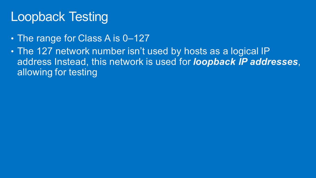Loopback Testing The range for Class A is 0–127