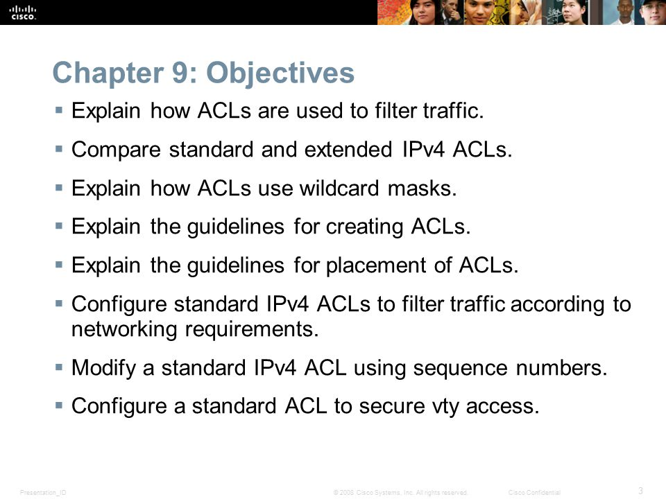 Chapter 9: Objectives Explain how ACLs are used to filter traffic.