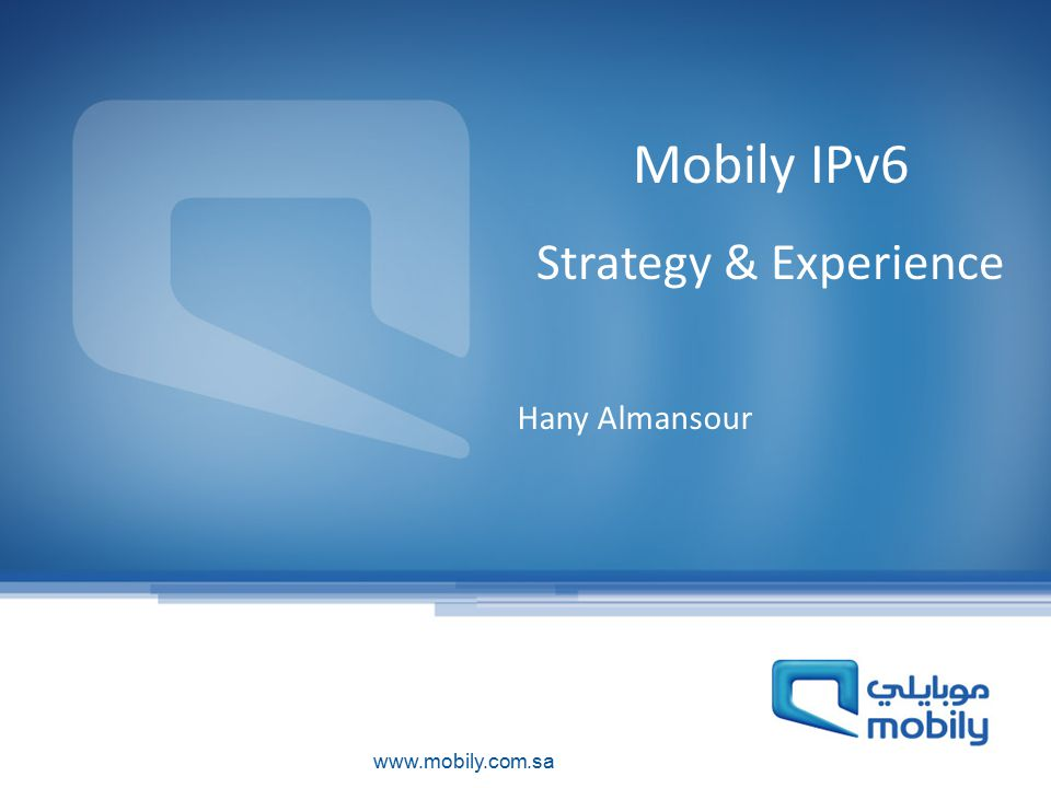 Mobily IPv6 Strategy & Experience Hany Almansour