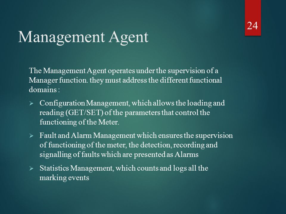 Management Agent The Management Agent operates under the supervision of a Manager function. they must address the different functional domains :