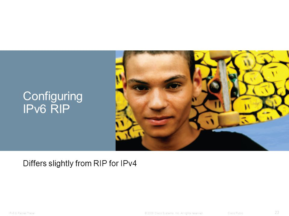 Configuring IPv6 RIP Differs slightly from RIP for IPv4