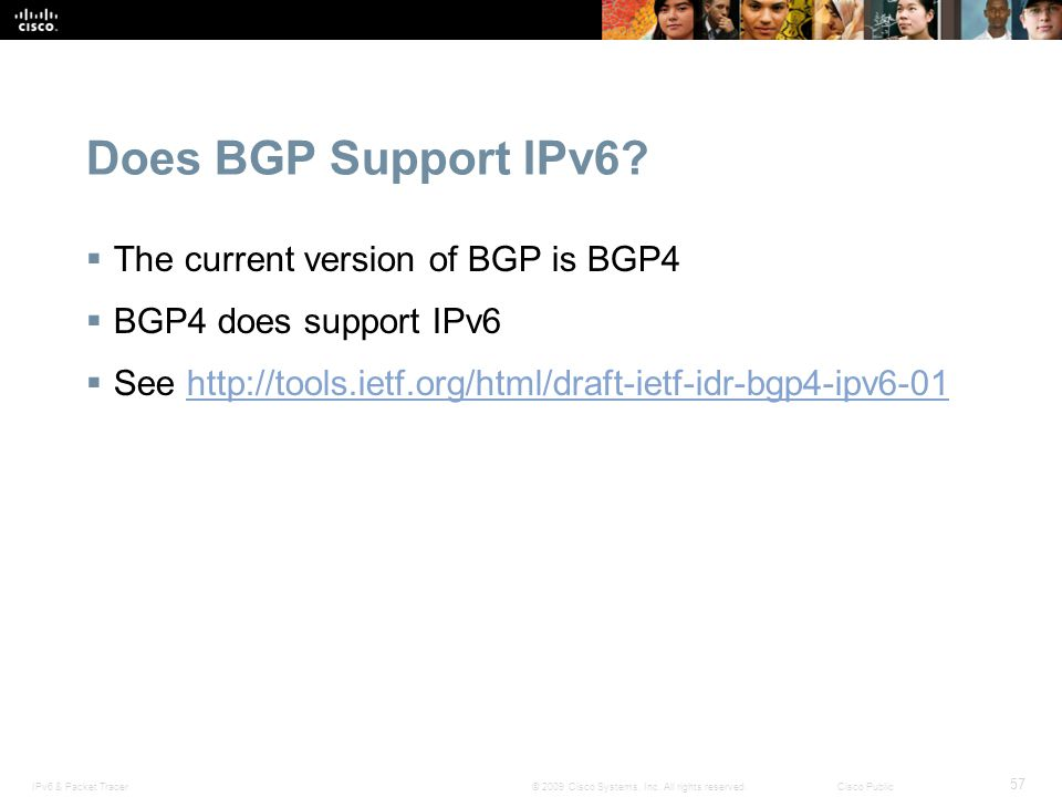 Does BGP Support IPv6 The current version of BGP is BGP4