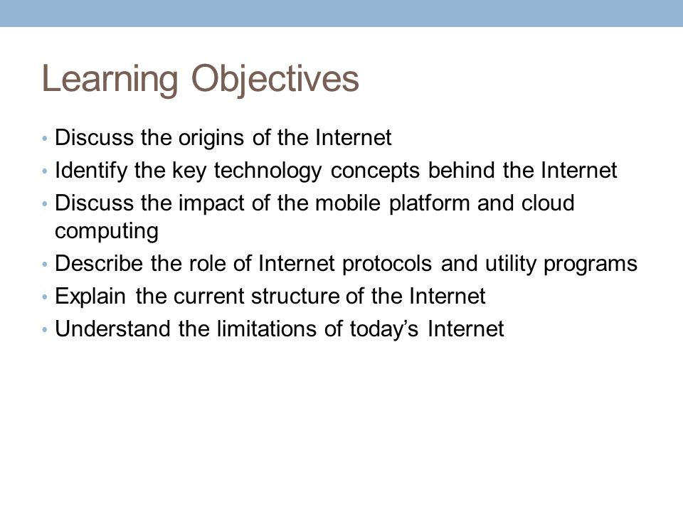 Learning Objectives Discuss the origins of the Internet