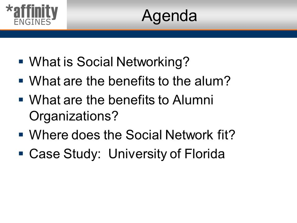 Agenda What is Social Networking What are the benefits to the alum