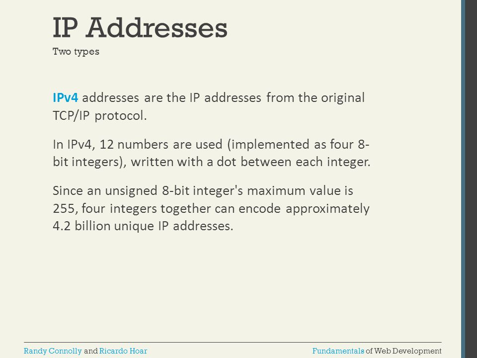 IP Addresses Two types.